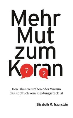 Mehr Mut zum Koran von Traunstein,  Elisabeth M.
