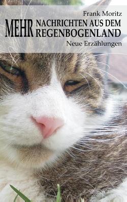 Mehr Nachrichten aus dem Regenbogenland von Moritz,  Frank
