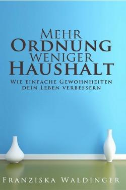 Mehr Ordnung, weniger Haushalt von Waldinger,  Franziska
