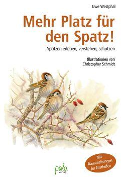Mehr Platz für den Spatz! von Schmidt,  Christopher, Westphal,  Uwe