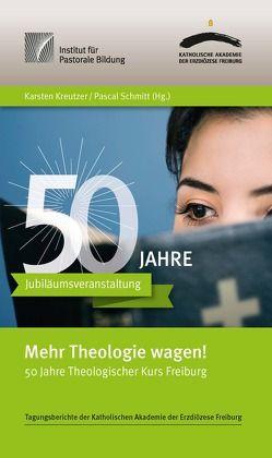Mehr Theologie wagen! von Gruber,  Margareta, Haslinger,  Herbert, Kreutzer,  Karsten, Maier,  Eugen, Rahner,  Johanna, Schmitt,  Pascal