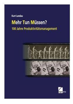 Mehr Tun Müssen? 100 Jahre Produktivitätsmanagement von Landau,  Kurt