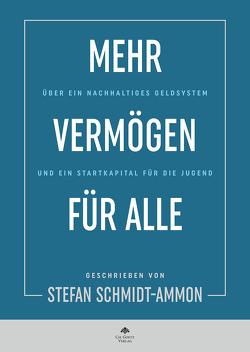 Mehr Vermögen für Alle von Schmidt-Ammon,  Stefan