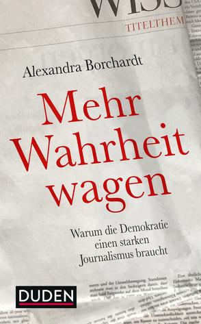 Mehr Wahrheit wagen von Borchardt,  Alexandra