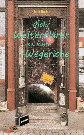 Mehr Welterklärer und andere Wegeriche von Huster,  Jana