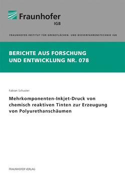Mehrkomponenten-Inkjet-Druck von chemisch reaktiven Tinten zur Erzeugung von Polyurethanschäumen. von Schuster,  Fabian