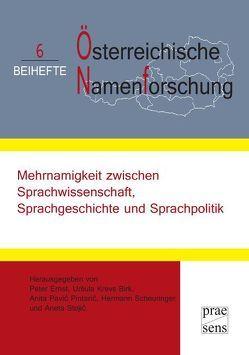 Mehrnamigkeit zwischen Sprachwissenschaft, Sprachgeschichte und Sprachpolitik von Ernst,  Peter, Krevs Birk,  Ursula, Pavic Pintaric,  Anita, Scheuringer,  Hermann, Stojic,  Aneta