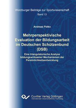 Mehrperspektivische Evaluation der Bildungsarbeit im Deutschen Schützenbund (DSB) von Petko,  Andreas