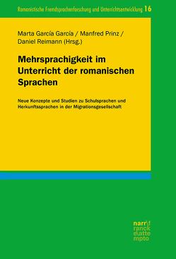 Mehrsprachigkeit im Unterricht der romanischen Sprachen von García García,  Prof. Dr. Marta, Prinz,  Manfred, Reimann,  Daniel