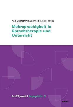 Mehrsprachigkeit in Sprachtherapie und Unterricht von Blechschmidt,  Anja