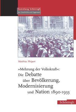 """""""Mehrung der Volkskraft"""": Die Debatte über Bevölkerung, Modernisierung und Nation 1890-1933 von Weipert,  Matthias"""