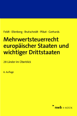 Mehrwertsteuerrecht europäischer Staaten und wichtiger Drittstaaten von Brutscheidt,  Erik, Ellenberg,  Diana, Feldt,  Matthias, Gerhards,  Daniela, Plikat,  Marc R.