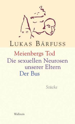Meienbergs Tod /Die sexuellen Neurosen meiner Eltern /Der Bus von Bärfuss,  Lukas