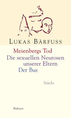 Meienbergs Tod / Die sexuellen Neurosen unserer Eltern / Der Bus von Bärfuss,  Lukas