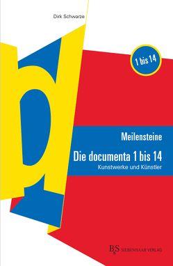 MEILENSTEINE Die documenta 1 bis 14 von Schwarze,  Dirk