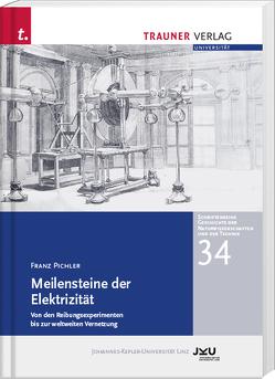 Meilensteine der Elektrizität, Schriftenreihe Geschichte der Naturwissenschaften und der Technik, Bd. 34 von Pichler,  Franz