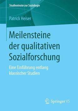 Meilensteine der qualitativen Sozialforschung von Heiser,  Patrick