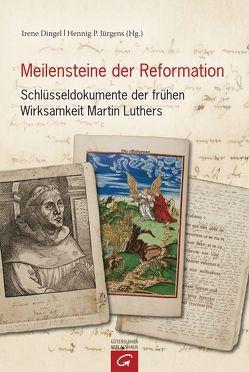 Meilensteine der Reformation von Dingel,  Irene, Jürgens,  Henning P