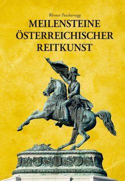 Meilensteine Österreichischer Reitkunst von Poscharnigg,  Werner