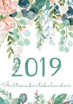 Mein Achtsamkeit Kalender 2019 – Terminplaner, Monatskalender und Achtsamkeitskalender für mehr Achtsamkeit, Dankbarkeit, Selbstvertrauen, Positives Denken und Leben im Jetzt von Kalender,  Passion
