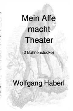 Mein Affe macht Theater von Haberl,  Wolfgang