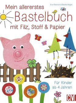 Mein allererstes Bastelbuch mit Filz, Stoff & Papier von Danner,  Eva, Vogel,  Beate