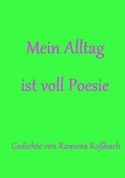 Mein Alltag ist voll Poesie von Roßbach,  Ramona