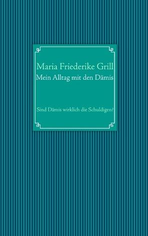 Mein Alltag mit den Dämis von Grill,  Maria Friederike