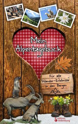 Mein Alpentagebuch – Für alle Wander-Erlebnisse in den Bergen von Wolter,  Heike