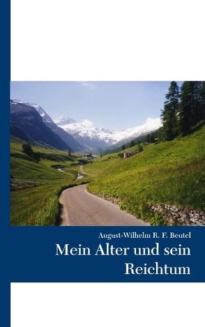 Mein Alter und sein Reichtum von Beutel,  August-Wilhelm R. F.