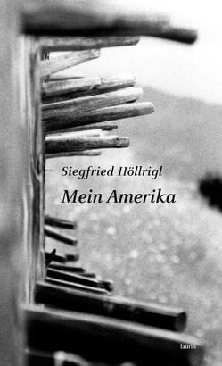 Mein Amerika von Höllrigl,  Siegfried