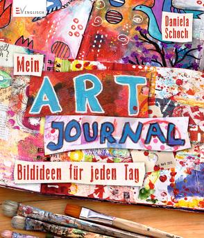 Mein Art Journal von Schoch,  Daniela