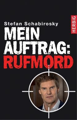 Mein Auftrag: Rufmord von Schabirosky,  Stefan