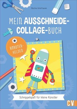 Mein Ausschneide-Collage-Buch *Robotorhelden* von Unterfrauner,  Martina