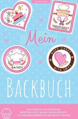 Mein Backbuch Backrezepte zum Eintragen Rezeptbuch mit blanko Seiten Rezepte zum Selberschreiben Kuchen Rezept Backen von Lehmann,  Susanne