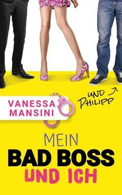Mein Bad Boss und ich (und Philipp) von Mansini,  Vanessa