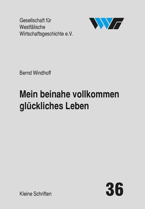 Mein beinahe vollkommen glückliches Leben von Ellerbrock,  Karl-Peter, Kittel,  Sabine, Spinnen,  Burkhard, Windhoff,  Bernd, Wixforth,  Harald