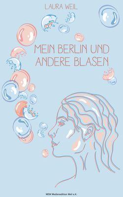 Mein Berlin und andere Blasen von Weil,  Laura