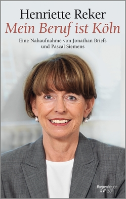 """""""Mein Beruf ist Köln"""" Henriette Reker von Briefs,  Jonathan, Siemens,  Pascal"""
