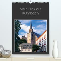 Mein Blick auf Kulmbach (Premium, hochwertiger DIN A2 Wandkalender 2020, Kunstdruck in Hochglanz) von Dietzel,  Karin