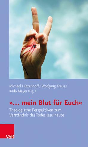 »… mein Blut für Euch« von Hüttenhoff,  Michael, Kraus,  Wolfgang, Meyer,  Karlo