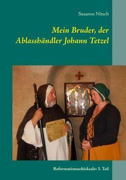Mein Bruder, der Ablasshändler Johann Tetzel von Nitsch,  Susanne