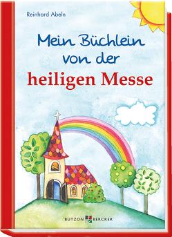 Mein Büchlein von der heiligen Messe von Abeln,  Reinhard, Schwandt,  Susanne