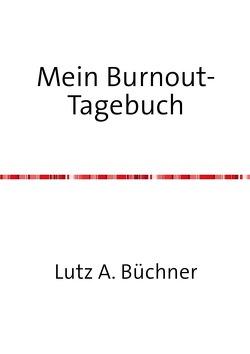 Mein Burnout-Tagebuch von A. Büchner,  Lutz