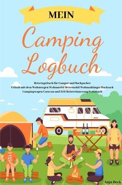 Mein Camping Logbuch Reisetagebuch für Camper und Backpacker Urlaub mit dem Wohnwagen Wohnmobil Reisemobil Wohnanhänger Rucksack Campingwagen Caravan und Zelt Reiseerinnerung Notizbuch von Beck,  Anja
