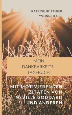 Mein Dankbarkeits-Tagebuch von Hütterer,  Katrine, Kalb,  Yvonne