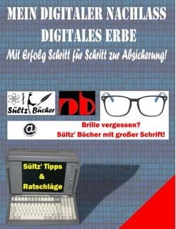 Mein Digitaler Nachlass – Digitales Erbe – Mit Erfolg Schritt für Schritt zur Absicherung! von Sültz,  Renate, Sültz,  Uwe H.