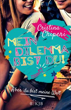 Mein Dilemma bist du! Aber du bist meine Welt von Chiperi,  Cristina, Schimming,  Ulrike