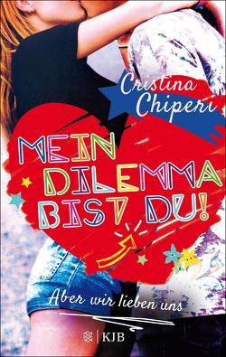 Mein Dilemma bist du! Aber wir lieben uns von Chiperi,  Cristina, Schimming,  Ulrike