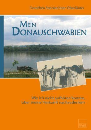 Mein Donauschwabien von Steinlechner-Oberläuter, Dorothea